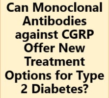 Can Monoclonal Antibodies against CGRP Offer New Treatment Options for Type 2 Diabetes?