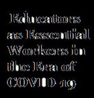 Educators as Essential Workers in the Era of COVID-19: Applying Lessons from Disaster Recovery